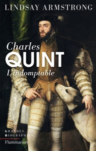 Lindsay Armstrong - Charles Quint (1500-1558) - L'indomptable.