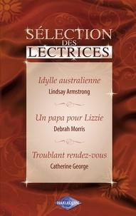 Lindsay Armstrong et Debrah Morris - Idylle australienne - Un papa pour Lizzie - Troublant rendez-vous (Harlequin).