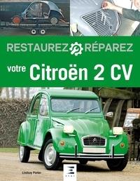 Lindsay Porter - Restaurez et réparez votre Citroën 2 CV.