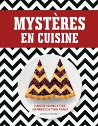 Lindsey Bowden - Mystères en cuisine - Plus de 100 recettes inspirées de Twin Peaks.