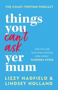 Lindsey Holland et Lizzy Hadfield - Things You Can't Ask Yer Mum.