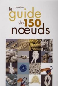Lindsey Philpott - Le Guide des 150 noeuds.
