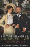 Lindy Woodhead - Shopping, Seduction and Mr Selfridge.