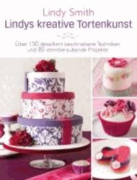 Lindys kreative Tortenkunst - Über 150 detailliert beschriebene Techniken und 80 atemberaubende Projekte.