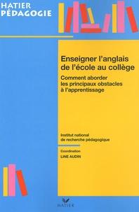 Line Audin et  INRP - Enseigner l'anglais de l'école au collège - Comment aborder les principaux obstacles à l'apprentissage.