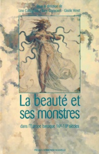 Line Cottegnies et Tony Gheeraert - La beauté et ses monstres dans l'Europe baroque 16e-18e siècles.
