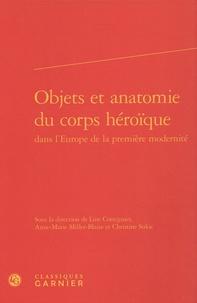 Line Cottegnies et Anne-Marie Miller-Blaise - Objets et anatomie du corps héroïque dans l'Europe de la première modernité.