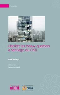 Line Henry - Habiter les beaux quartiers à Santiago du Chili.