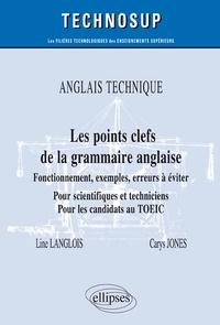 Anglais technique. Les points clefs de la grammaire anglaise - Fonctionnement, exemples, erreurs à éviter. Pour scientifiques et techniciens. Pour les candidats au TOEIC.pdf