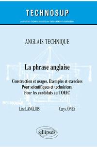 Line Langlois et Carys Jones - La phrase anglaise - Construction et usages. Exemples et exercices. Pour scientifiques et techniciens. Pour les candidats au TOEIC.