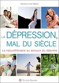 Line Martin - La dépression, mal du siècle - La naturothérapie au secours du déprimé.