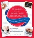 Line Sommant - 15 minutes par jour pour stimuler votre orthographe - Une méthode efficace pour ne plus faire de fautes !.