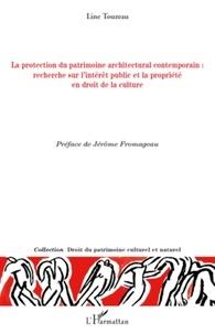 Line Touzeau - La protection du patrimoine architectural contemporain - Recherche sur l'intérêt public et la propriété en droit de la culture.