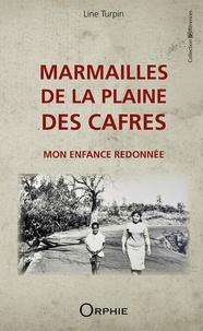 Line Turpin - Marmailles de la Plaine des Cafres - Mon enfance redonnée.