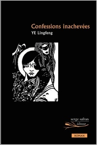 Lingfeng Ye - Confessions inachevées.