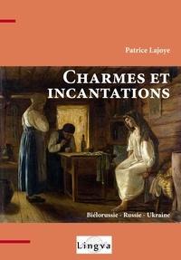 Patrice Lajoye - Charmes et incantations. Biélorussie - Russie - Ukraine.
