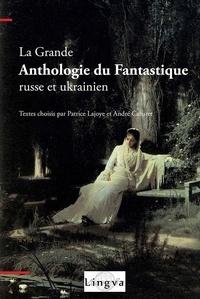 Patrice Lajoye et André Cabaret - La grande anthologie du fantastique russe et ukrainien.