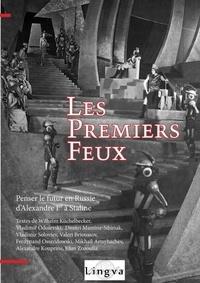 Patrice Lajoye - Les Premiers feux. Penser le futur en Russie d'Alexandre Ier à Staline.
