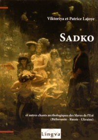 Victoriya Lajoye et Patrice Lajoye - Sadko et autres chants mythologiques des Slaves de l'Est (Biélorussie, Russie, Ukraine).