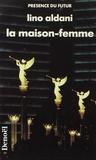 Lino Aldani - La Maison-femme.