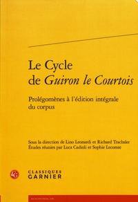 Lino Leonardi et Richard Trachsler - Le cycle de Guiron le Courtois - Prolégomènes à l'édition intégrale du corpus.