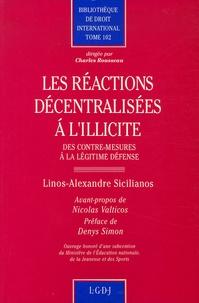Linos-Alexandre Sicilianos - Les réactions décentralisées à l'illicite - Des contre-mesures à la légitime défense.