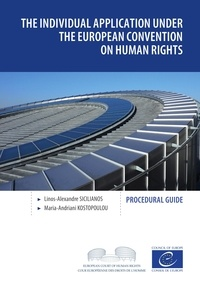 Linos-Alexandre Sicilianos et  Maria-Andriani Kostopoulou - The individual application under the European Convention on Human Rights - Procedural guide.