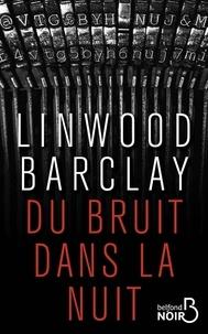 Linwood Barclay - Du bruit dans la nuit.