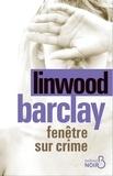 Linwood Barclay - Fenêtre sur crime.