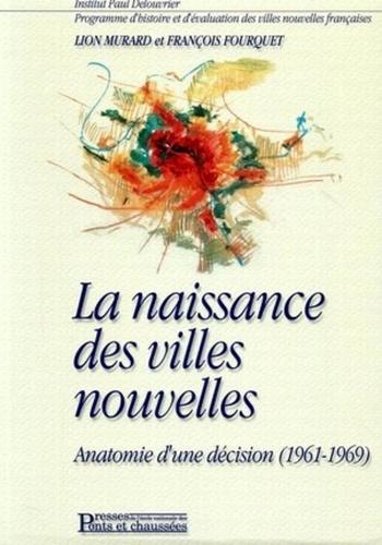 La Naissance Des Villes Nouvelles Anatomie D Une Decision 1961 1969