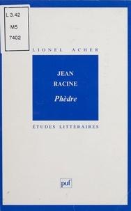 """Lionel Acher et Jean Racine - Jean Racine, """"Phèdre""""."""