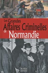 Lionel Acher et Roger Delaporte - Les grandes affaires criminelles de Normandie.