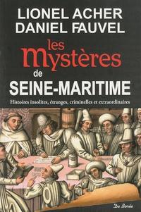 Lionel Acher et Daniel Fauvel - Les mystères de Seine-Maritime.