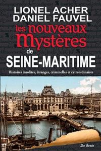Lionel Acher et Daniel Fauvel - Les nouveaux mystères de Seine-Maritime.