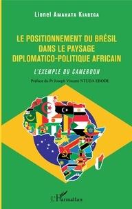 Téléchargements gratuits de livres d'Amazon Le positionnement du Brésil dans le paysage diplomatico-politique africain  - L'exemple du Cameroun