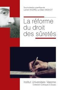 Lionel Andreu et Marc Mignot - La réforme du droit des sûretés.