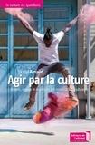 Lionel Arnaud - Agir par la culture - Acteurs, enjeux et mutations des mouvements culturels.