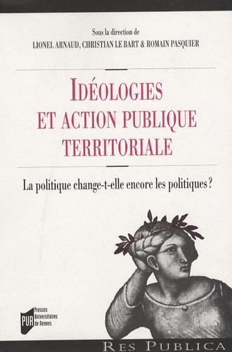 Lionel Arnaud et Christian Le Bart - Idéologies et action publique territoriale ? - La politique change-t-elle encore les politiques ?.