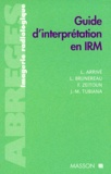 Lionel Arrivé - Guide d'interprétation en IRM.
