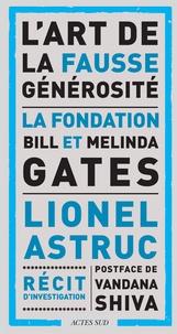 Ebook epub télécharger deutsch L'art de la fausse générosité  - La fondation Bill et Melinda Gates iBook ePub RTF (Litterature Francaise) par Lionel Astruc