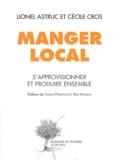 Lionel Astruc et Cécile Cros - Manger local - S'approvisionner et produire ensemble.