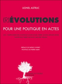 Lionel Astruc - (R)évolutions - Pour une politique en actes.