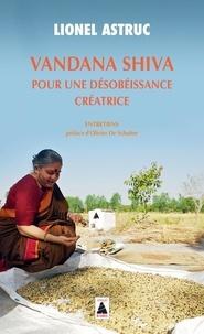 Lionel Astruc - Vandana Shiva, pour une désobéissance créatrice - Entretiens.