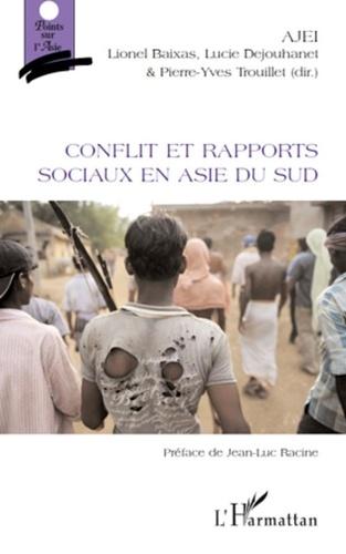 Lionel Baixas et Lucie Dejouhanet - Conflit et rapports sociaux en Asie du Sud.