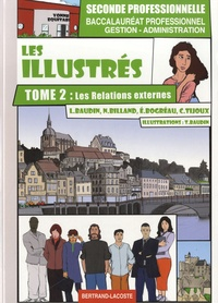 Lionel Baudin et Nathalie Billand - Les illustrés 2e Bac pro gestion-administration - Tome 2, Les relations externes.