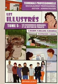 Lionel Baudin et Nathalie Billand - Les illustrés Tle Bac Pro Gestion-Administration - Tome 5, Les ressources humaines et la gestion de projets.