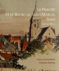 Lionel Bazin et Françoise Dumasy - Le prieuré et le bourg de Saint-Marcel (Indre) XIIe-XVIIIe siècles.