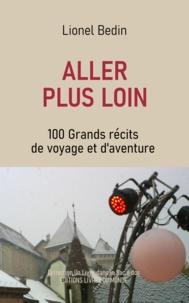 Lionel Bedin - Aller plus loin - 100 Grands récits de voyage et d'aventure.