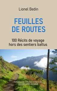 Lionel Bedin - Feuilles de routes - 100 récits de voyage hors des sentiers battus.