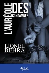 Lionel Behra - L'auréole des condamnés.